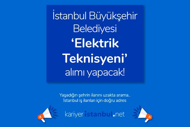 İstanbul Büyükşehir Belediyesi elektrik teknisyeni alımı yapacak. İlana kimler başvurabilir? İBB iş ilanları kariyeristanbul.net'te!