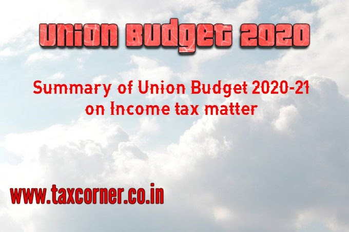 Summary of Union Budget 2020-21 on Income tax matter
