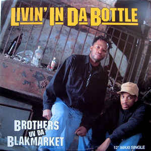 Brothers Uv Da Blakmarket - Livin' In Da Bottle-Ruff Neck Style