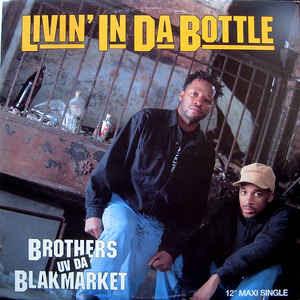 Brothers Uv Da Blakmarket - Livin' In Da Bottle-Ruff Neck Style