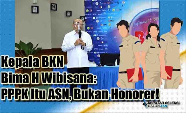 Kepala BKN Bima H Wibisana: PPPK Itu ASN, Bukan Honorer!