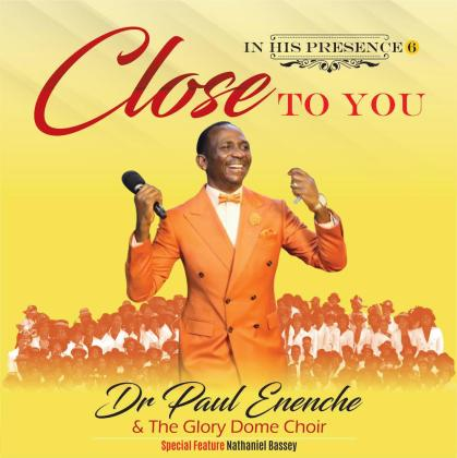 Album: Dr Paul Enenche & The Glory Dome Choir – Close To You