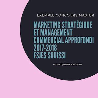 Exemple Concours Master Marketing Stratégique et Management Commercial Approfondi 2017-2018 - Fsjes Souissi