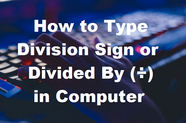 Type Division Sign or Divided By (÷) in Computer