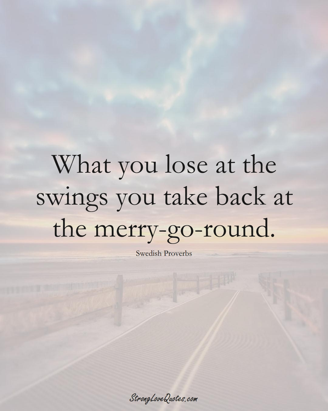 What you lose at the swings you take back at the merry-go-round. (Swedish Sayings);  #EuropeanSayings