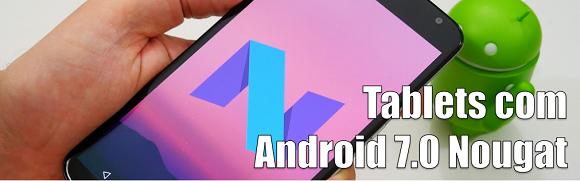 Tablets que irão receber o Android 7.0 Nougat