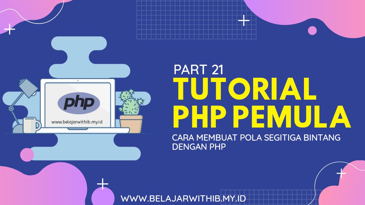 Tutorial PHP Pemula Part 21 : Cara Membuat Pola Segitiga Bintang Dengan PHP