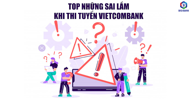 Top Những Sai Lầm Khi Thi Tuyển Vietcombank