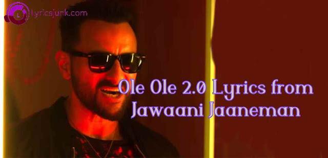 OLE OLE 2.0 LYRICS – Jawaani Jaaneman