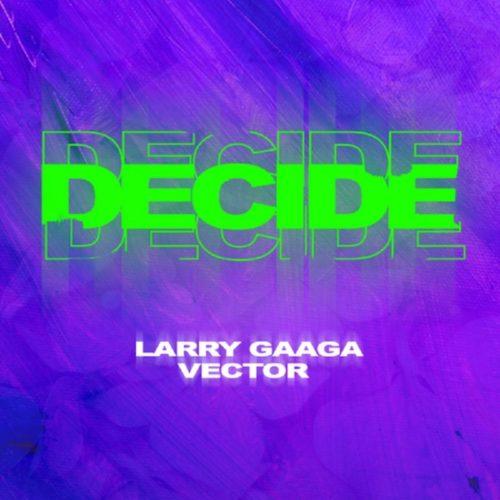 """Larry Gaaga x Vector  - """"Decide"""" (Mp3 Download)"""