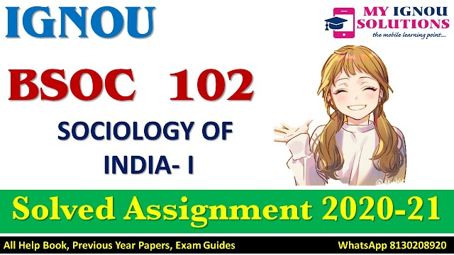 BSOC 102 SOCIOLOGY OF INDIA- I Solved Assignment 2020-21