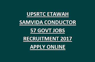 UPSRTC ETAWAH SAMVIDA CONDUCTOR 57 GOVT JOBS RECRUITMENT 2017 APPLY ONLINE