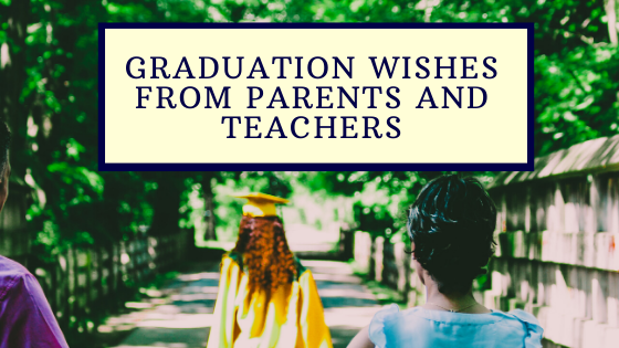 Graduation Wishes from Parents and Teachers