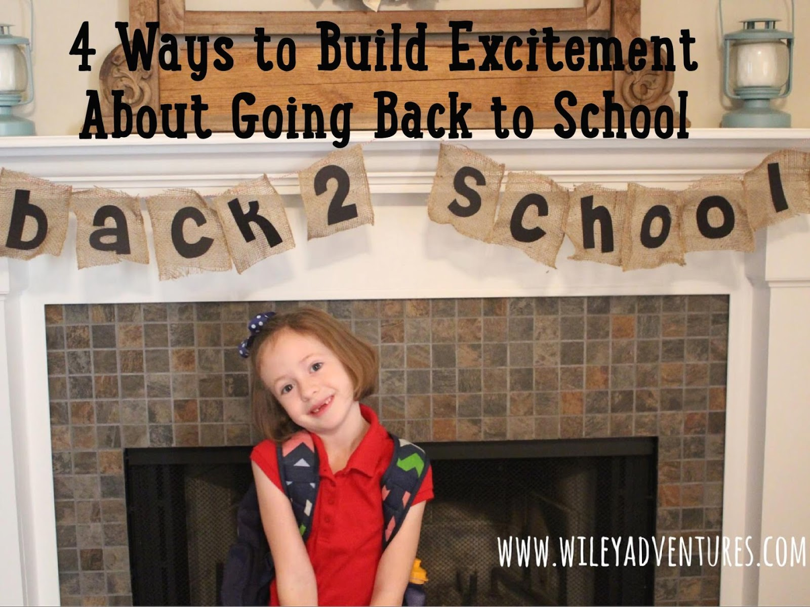 4 Ways To Build Excitement About Going Back To School