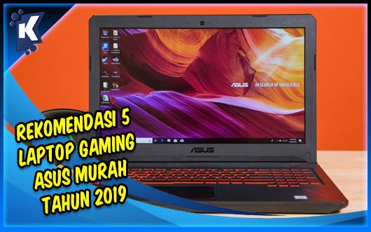 Rekomendasi 5 Laptop Gaming Asus Murah Tahun 2019
