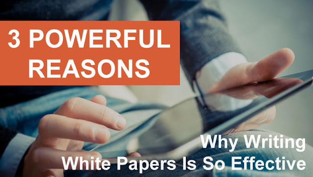 3 Powerful Reasons Why Writing White Papers Is So Effective