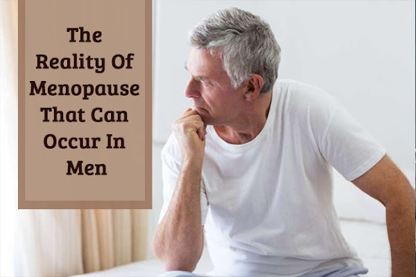 The Reality Of Menopause That Can Occur In Men