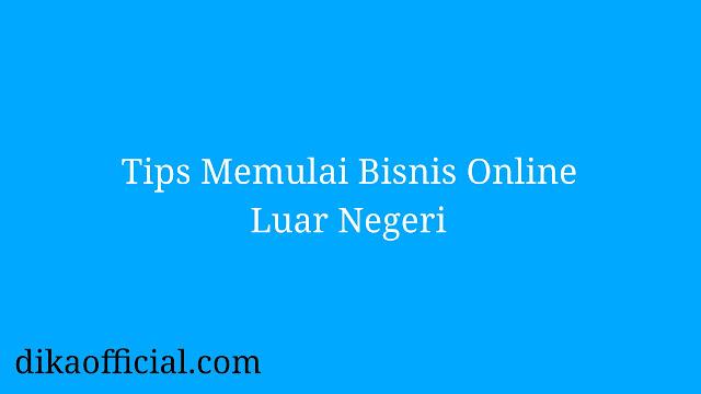 Tips Memulai Bisnis Online Luar Negeri