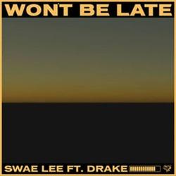 Baixar Won't Be Late - Swae Lee feat. Drake Mp3