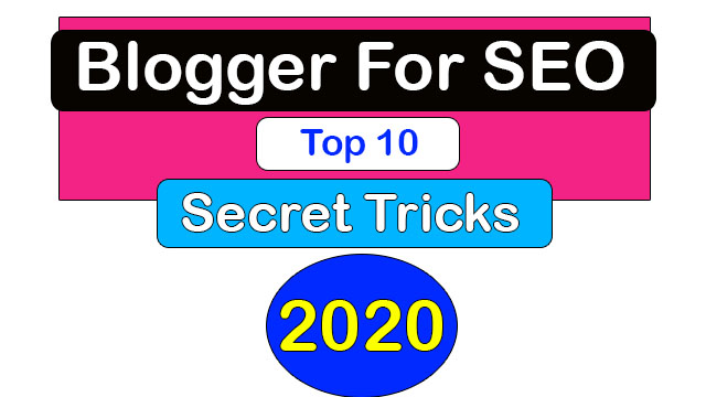Top 10 Blogger For SEO Secret Tricks 2020, Top 10 Blogging For SEO Secret Tricks, Blogger For SEO, Blogging For SEO