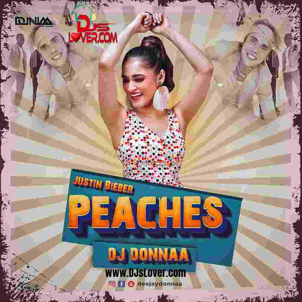 Justin Bieber Peaches Remix DJ Donnaa mp3 download