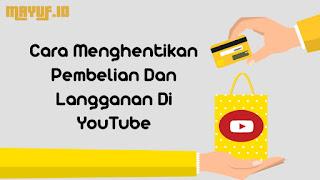 Cara Menghentikan Pembelian Dan Langganan Di YouTube