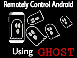 Remotely control android using ghosts