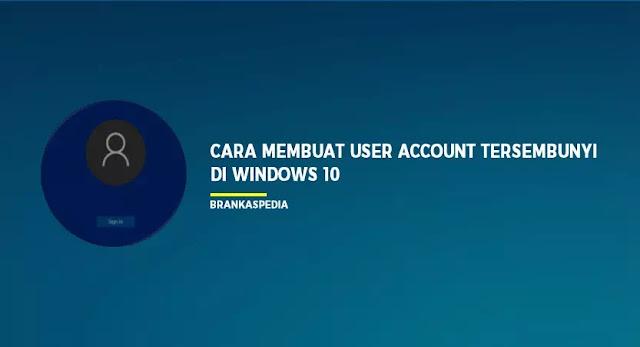 Cara Membuat User Account Rahasia dan Tersembunyi di Windows 10