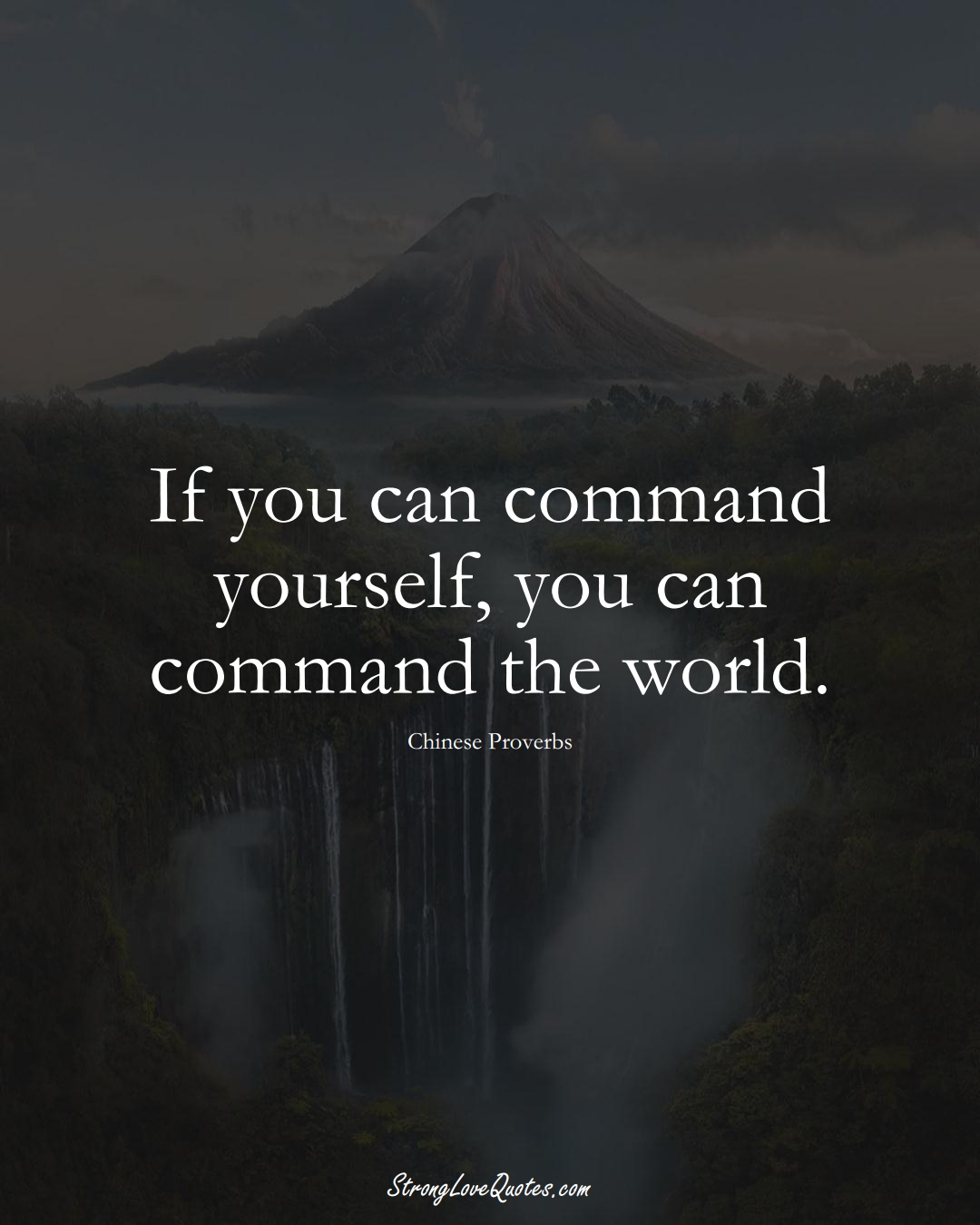If you can command yourself, you can command the world. (Chinese Sayings);  #AsianSayings