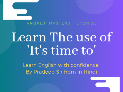 English kaise sikhe, in this post, you will learn 'it's time to' with structure and examples from Hindi to English with confidence