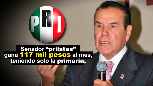 Senador priista gana 117 mil pesos al mes, y solo tiene sexto de primaria.