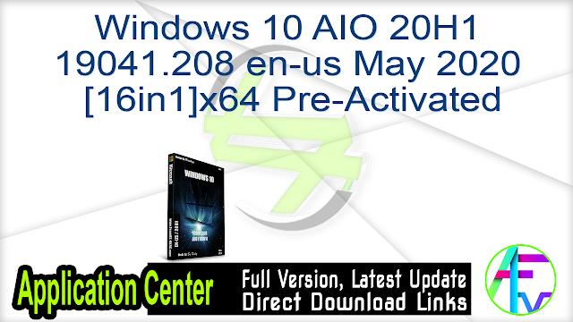 Windows 10 AIO 20H1 19041.208 en-us May 2020  [16in1]x64 Pre-Activated