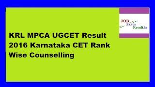 KRL MPCA UGCET Result 2016 Karnataka CET Rank Wise Counselling