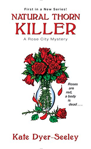 Natural Thorn Killer (A Rose City Mystery Book 1) by Kate Dyer-Seeley