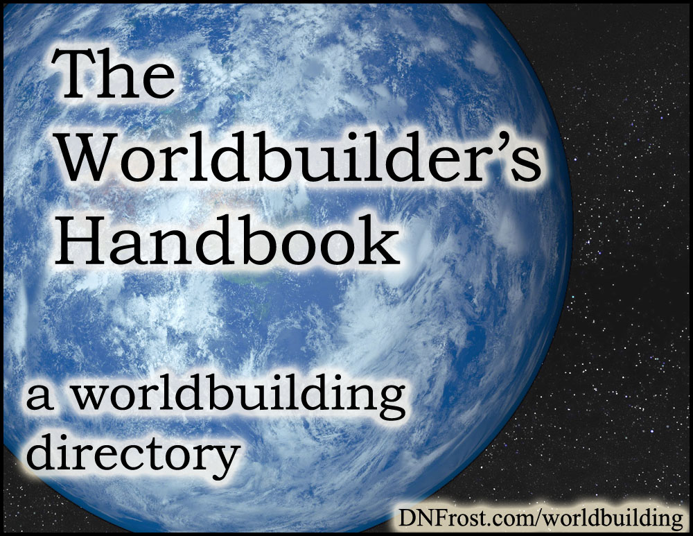 The Worldbuilder's Handbook: download your creative guide http://www.DNFrost.com/worldbuilding #TotKW A resource directory by D.N.Frost @DNFrost13 Part of a series.