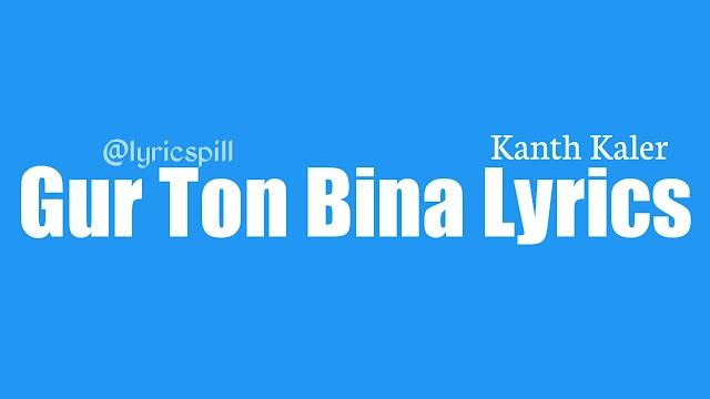 Gur Ton Bina Lyrics Kanth Kaler