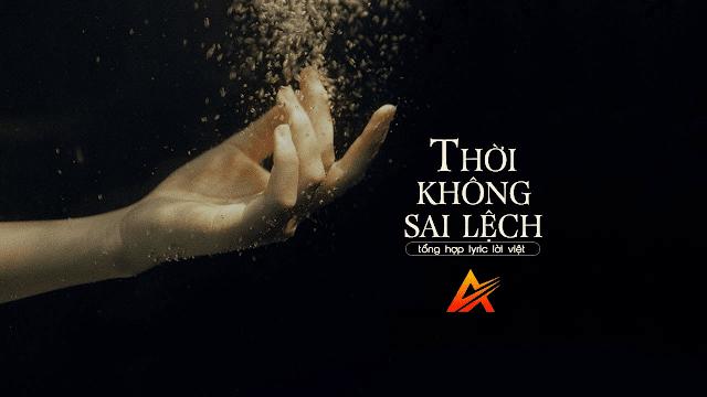 Tổng hợp các Lyric 'Thời Không Sai Lệch' nhạc Hoa lời Việt cực hay