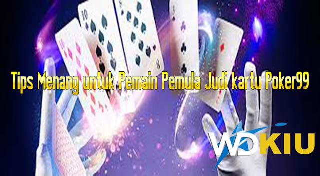 Tips Menang untuk Pemain Pemula Judi kartu Poker99