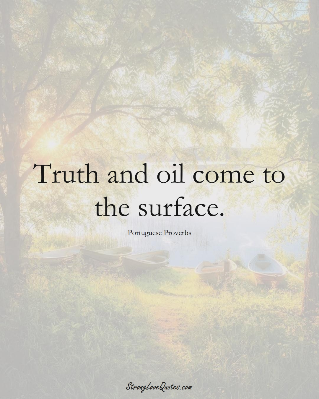 Truth and oil come to the surface. (Portuguese Sayings);  #EuropeanSayings