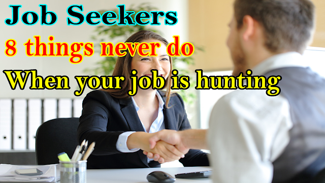 Job seekers 8 things never do when your job is hunting