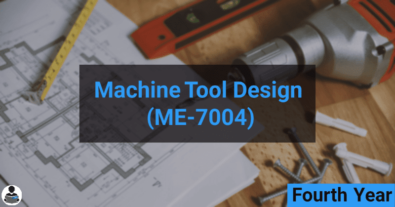 Machine Tool Design (ME-7004) RGPV notes CBGS Bachelor of engineering