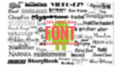 Tutorial Gampang Mengganti Font di Android 1