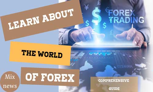 Learn about the world of forex a comprehensive guide
