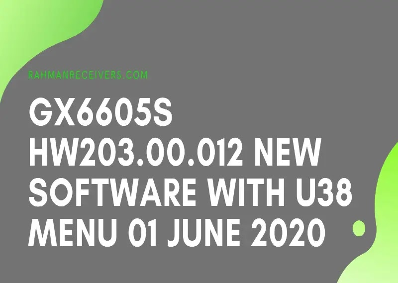 GX6605S HW203.00.012 NEW SOFTWARE WITH U38 MENU 01 JUNE 2020
