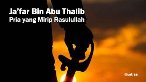 Adalah Ja'far bin Abi Thalib, Pria yang Mirip Rasulullah