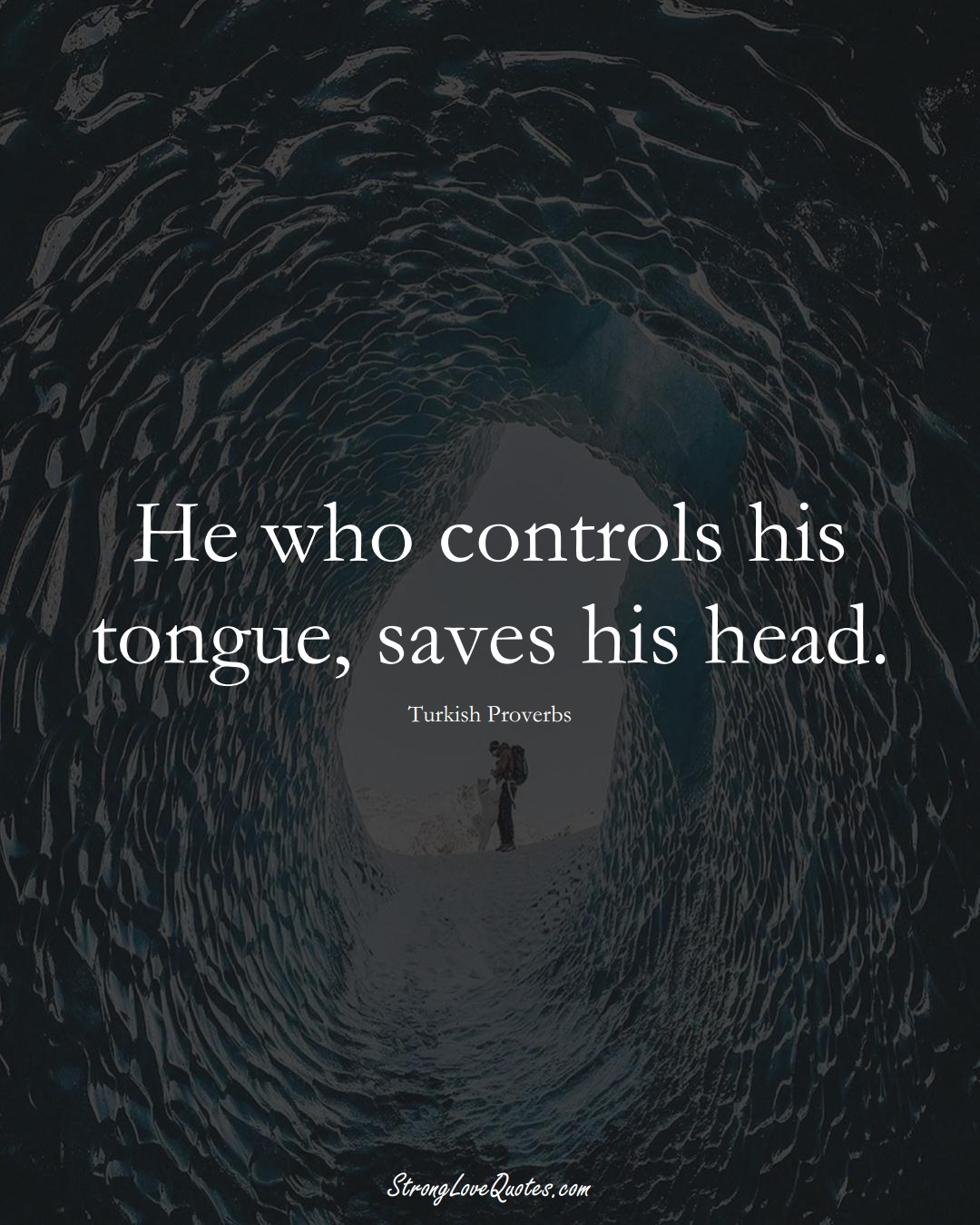 He who controls his tongue, saves his head. (Turkish Sayings);  #MiddleEasternSayings