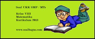 Download soal latihan ukk/ uas matematika kelas 8 kurikulum 2013/ kurtilas/ k 13 semester 2/ genap tahun 2017 plus kunci jawabannya www.soalbagus.com
