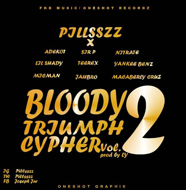 MUSIC: Pillsszz X Sir P x Lil shady x micman Pius x Adekot x Jahbro x Yankee Benz x macaberly Cruz _Bloody triumph cypher vol.2