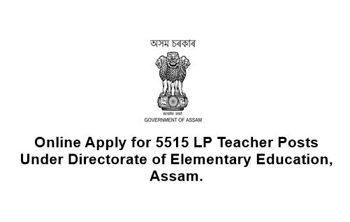 Online Apply for 5515 LP Teacher Posts under Directorate of Elementary Education, Assam.