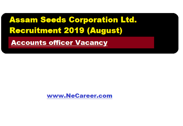 Assam Seeds Corporation Ltd. Recruitment 2019 (August)  | Accounts officer Vacancy
